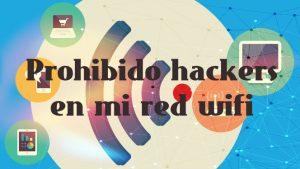 hackear una wifi es sencillo, por eso debes protegerte